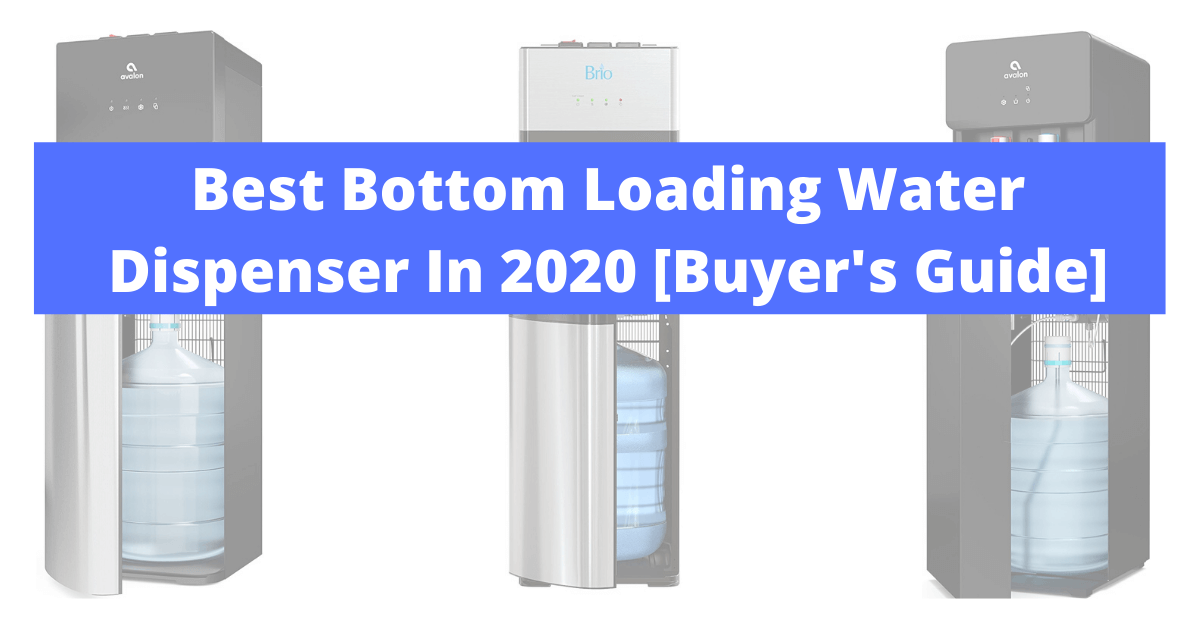 Best Bottom Loading Water Dispenser In 2020
