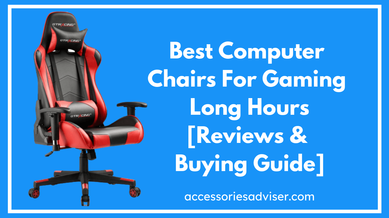 Best Computer Chairs For Gaming Long Hours