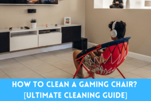 How To Clean A Gaming Chair?