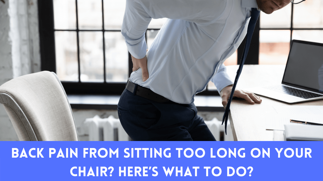 Back Pain From Sitting Too Long On Your Chair? Here's What To Do?