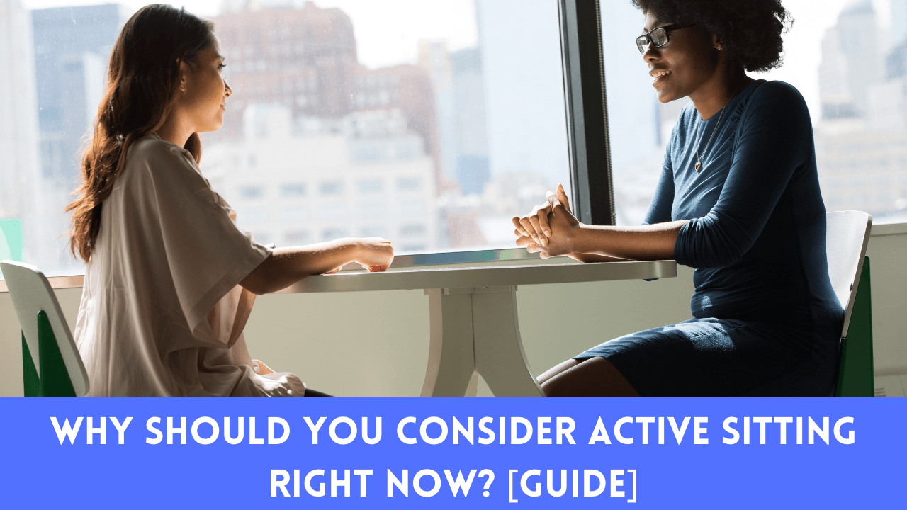 Why Should You Consider Active Sitting Right Now? [GUIDE]