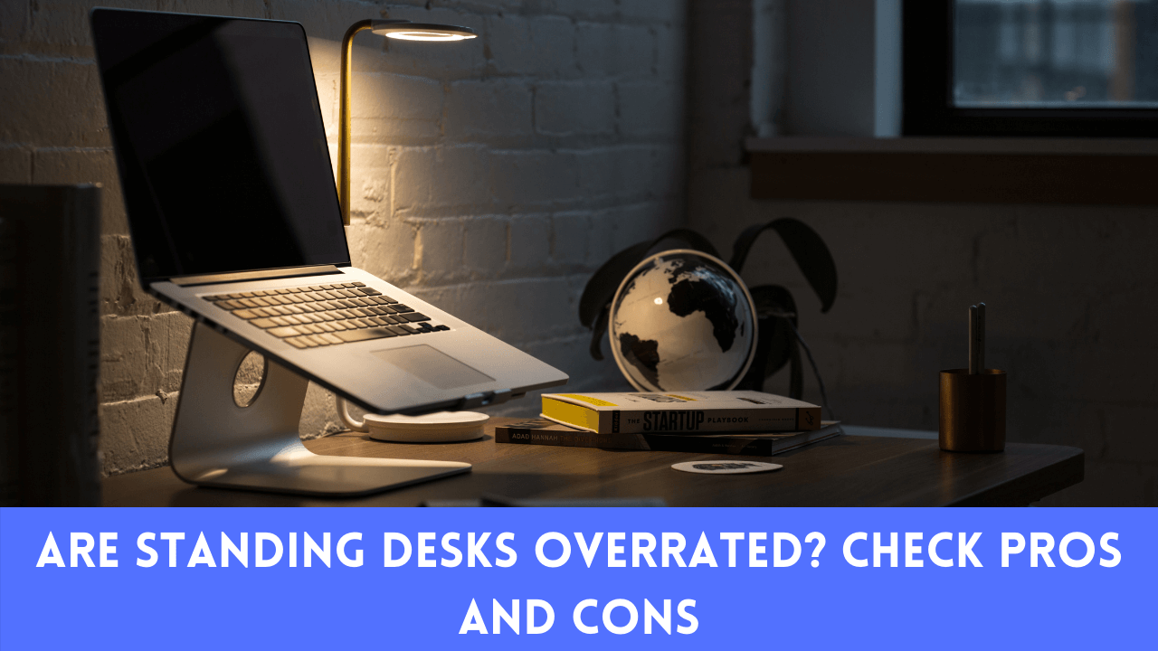 Are Standing Desks Overrated? Check Pros and Cons