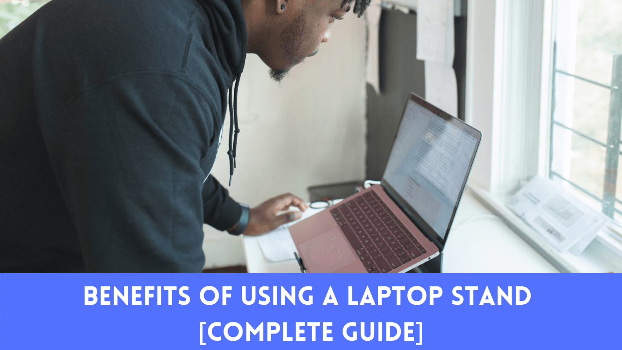 Benefits Of Using A Laptop Stand [Complete Guide]
