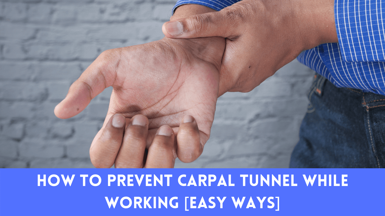 How to Prevent Carpal Tunnel While Working [Easy Ways]