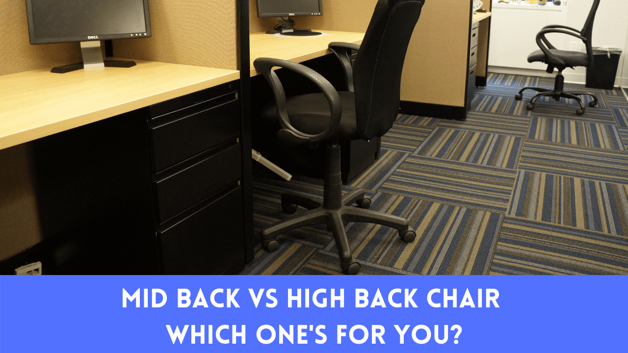Mid Back Vs High Back Chair | Which One's For You?