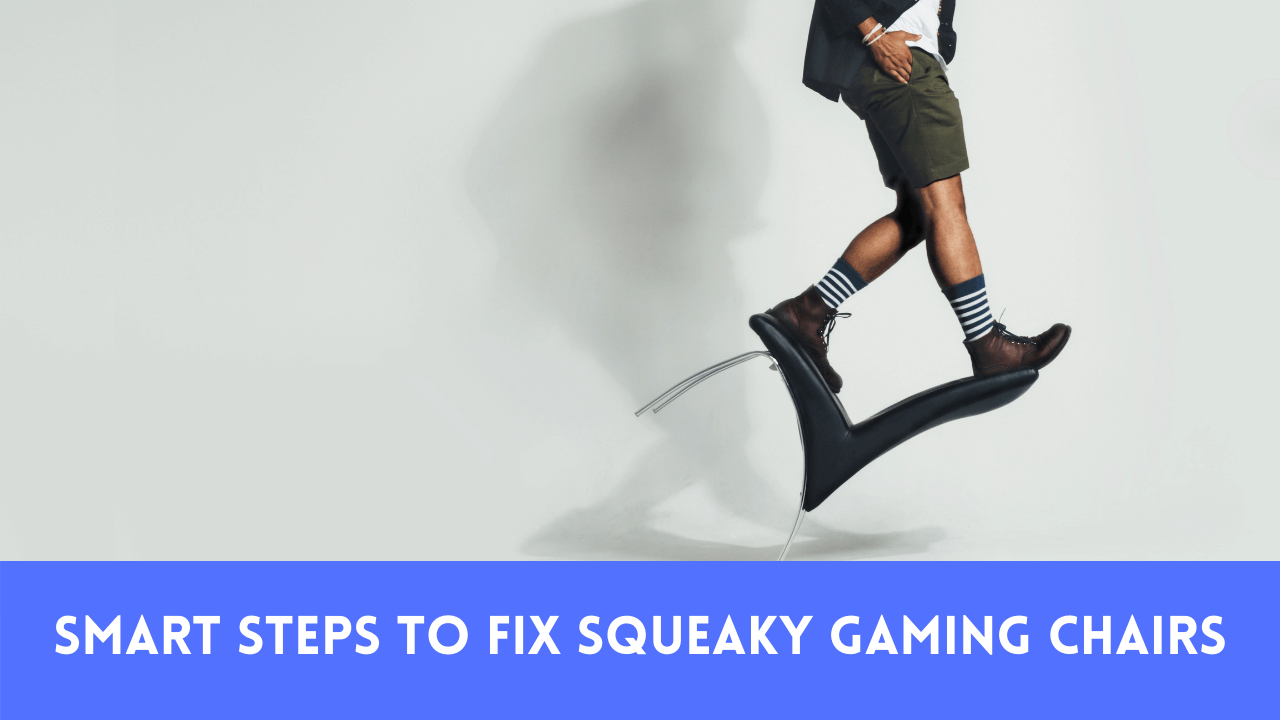 Top 5 Smart Steps To Fix Squeaky Gaming Chairs