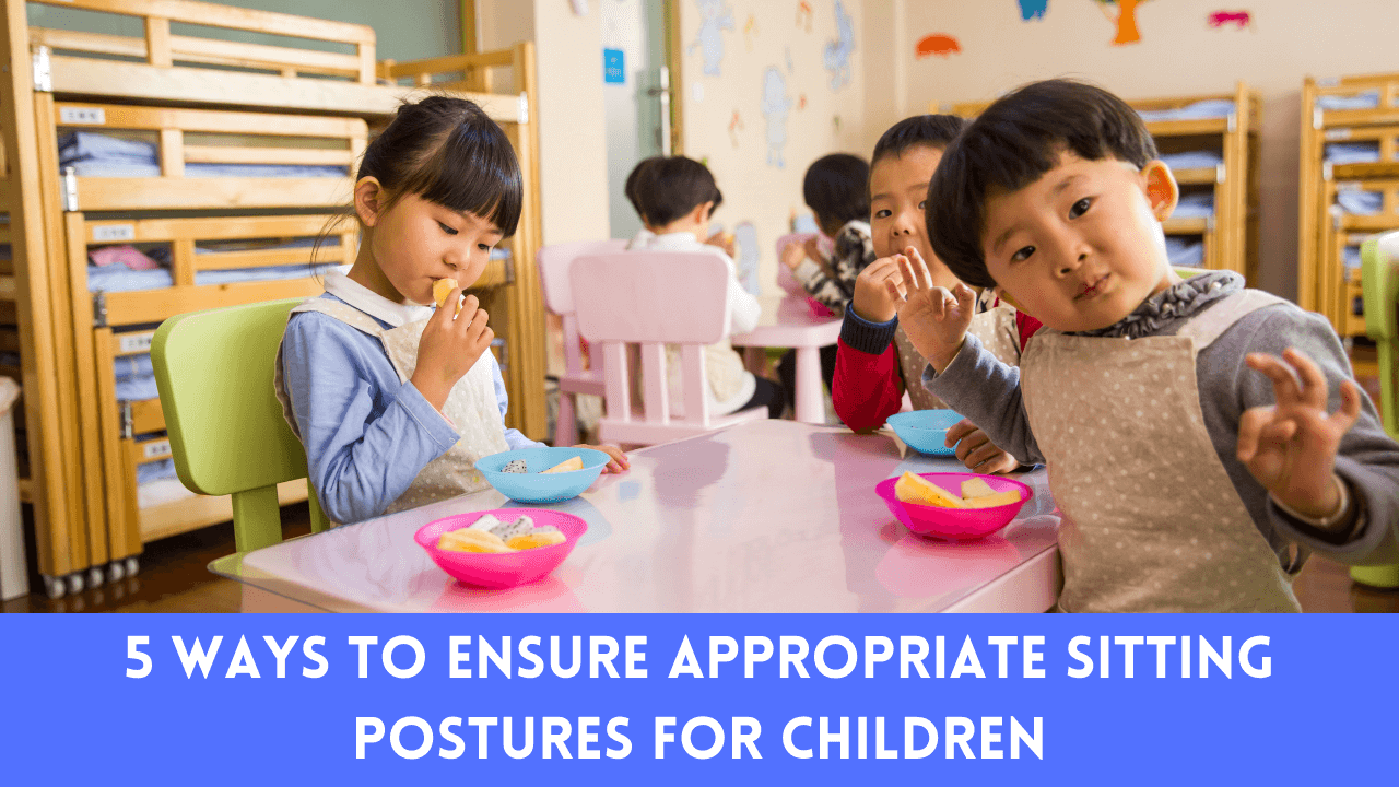 5 Ways To Ensure Appropriate Sitting Postures For Children