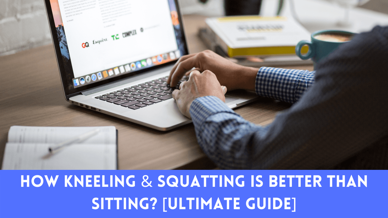 How Kneeling & Squatting Is Better Than Sitting? [Ultimate Guide]