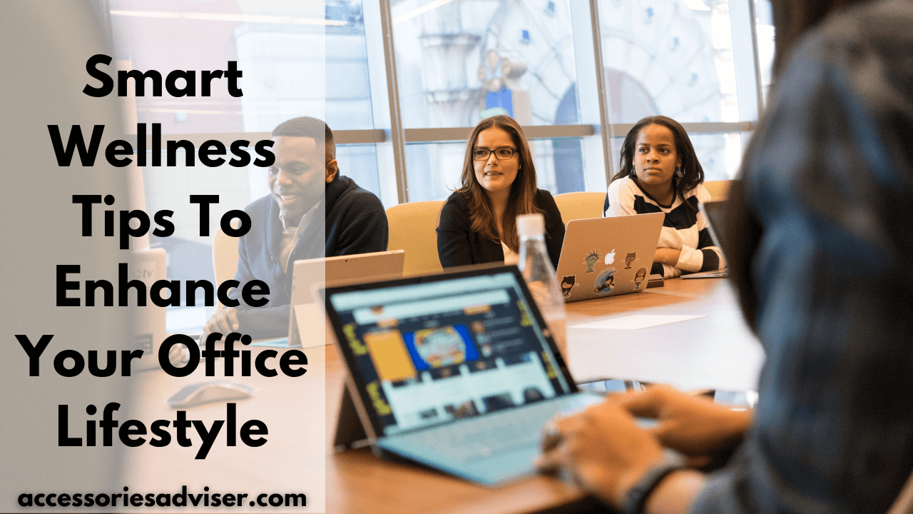 5 Smart Wellness Tips To Enhance Your Office Lifestyle