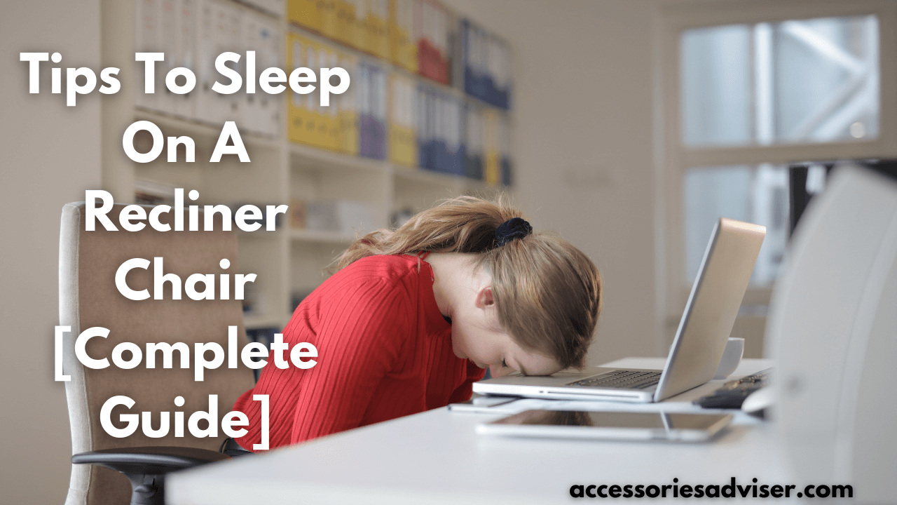Tips To Sleep On A Recliner Chair [Complete Guide]