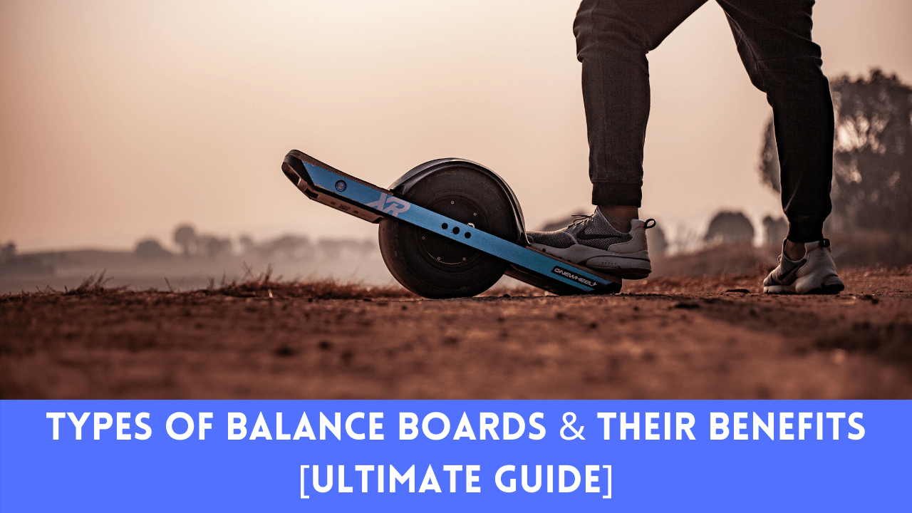 Types Of Balance Boards & Their Benefits [Ultimate Guide]